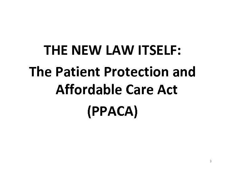 THE NEW LAW ITSELF: The Patient Protection and Affordable Care Act (PPACA) 3