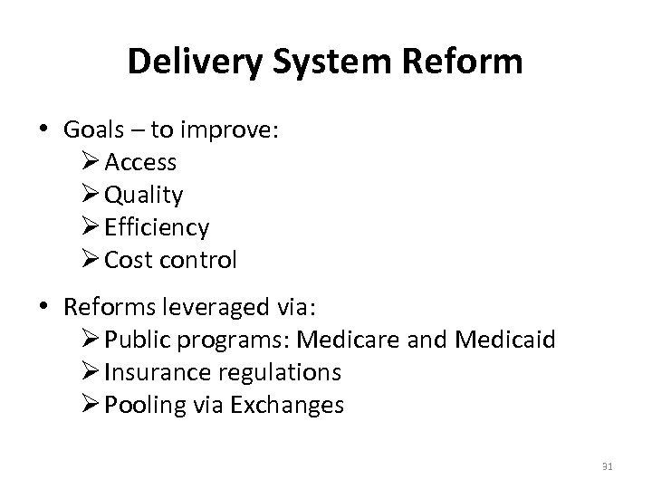 Delivery System Reform • Goals – to improve: Ø Access Ø Quality Ø Efficiency