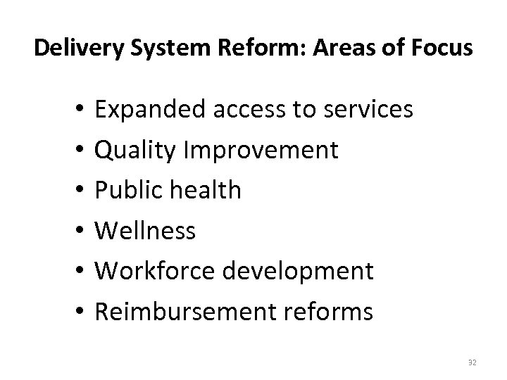 Delivery System Reform: Areas of Focus • • • Expanded access to services Quality