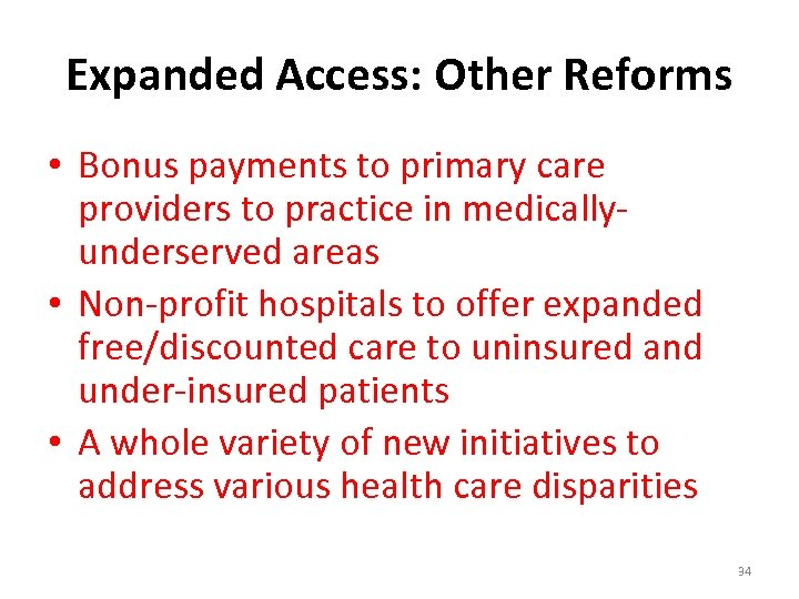 Expanded Access: Other Reforms • Bonus payments to primary care providers to practice in
