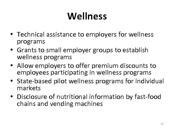 Wellness • Technical assistance to employers for wellness programs • Grants to small employer
