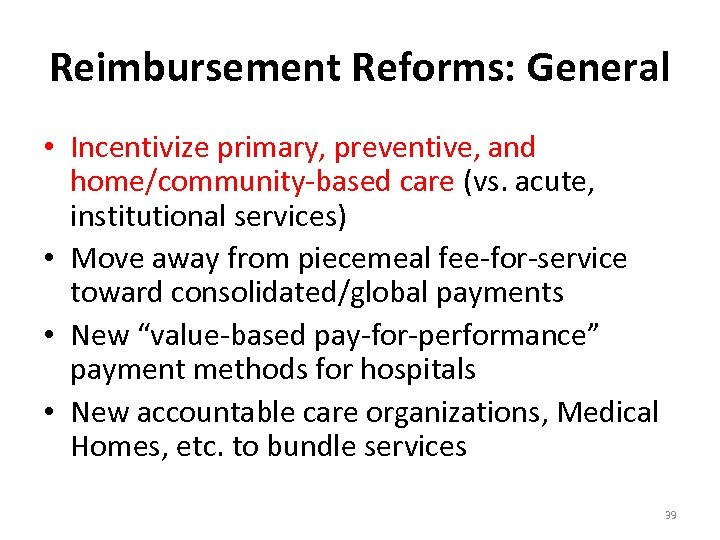 Reimbursement Reforms: General • Incentivize primary, preventive, and home/community-based care (vs. acute, institutional services)
