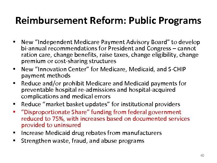 "Reimbursement Reform: Public Programs • New ""Independent Medicare Payment Advisory Board"" to develop bi-annual"