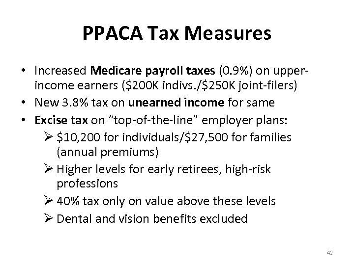 PPACA Tax Measures • Increased Medicare payroll taxes (0. 9%) on upperincome earners ($200
