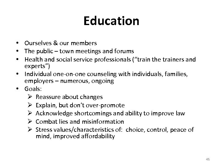 Education • Ourselves & our members • The public – town meetings and forums