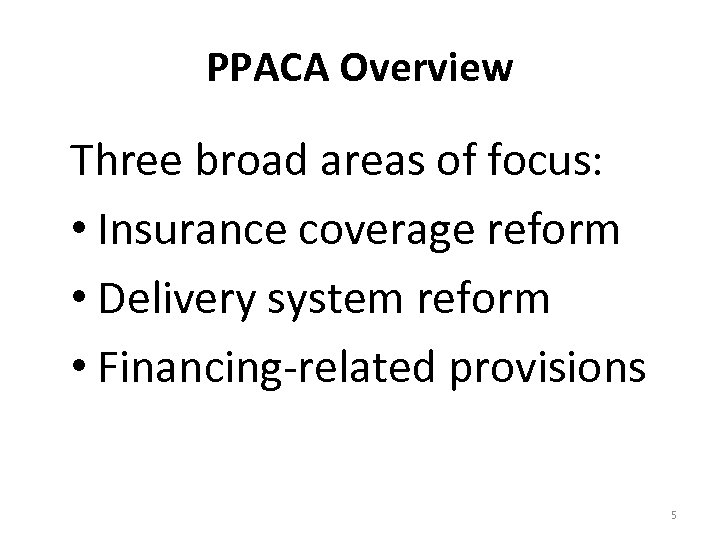 PPACA Overview Three broad areas of focus: • Insurance coverage reform • Delivery system