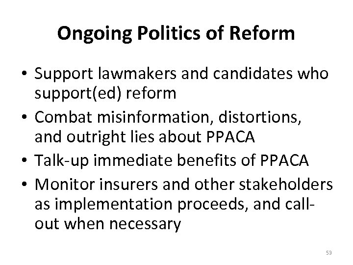 Ongoing Politics of Reform • Support lawmakers and candidates who support(ed) reform • Combat