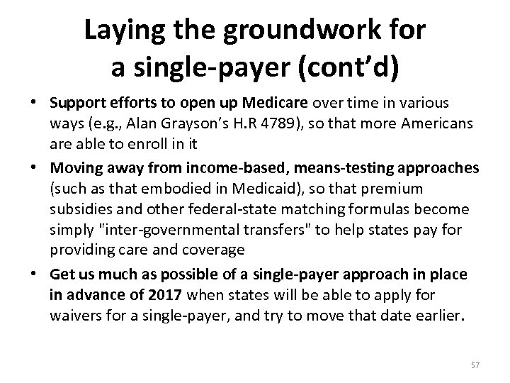 Laying the groundwork for a single-payer (cont'd) • Support efforts to open up Medicare