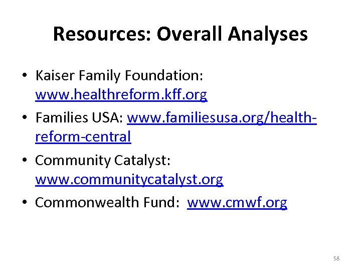 Resources: Overall Analyses • Kaiser Family Foundation: www. healthreform. kff. org • Families USA: