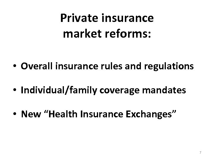 Private insurance market reforms: • Overall insurance rules and regulations • Individual/family coverage mandates