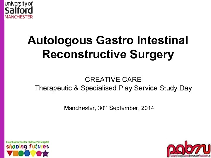 Autologous Gastro Intestinal Reconstructive Surgery CREATIVE CARE Therapeutic & Specialised Play Service Study Day