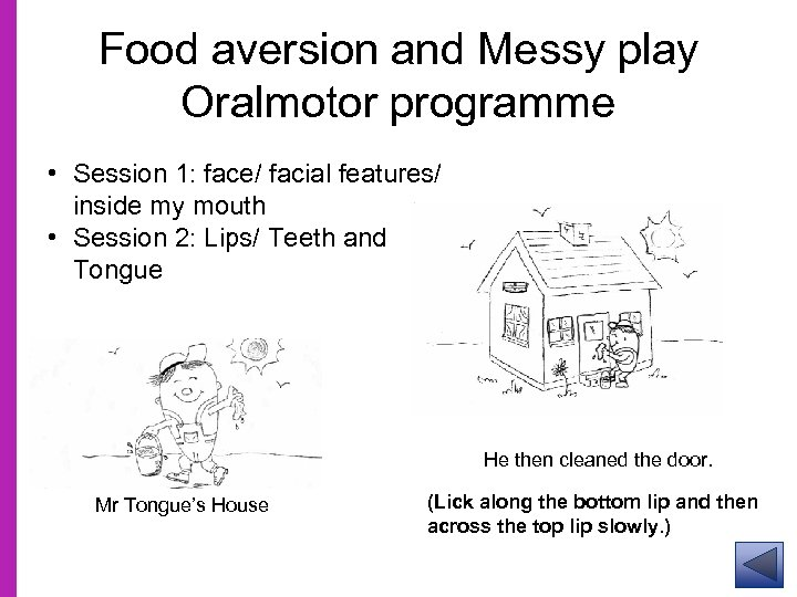 Food aversion and Messy play Oralmotor programme • Session 1: face/ facial features/ inside