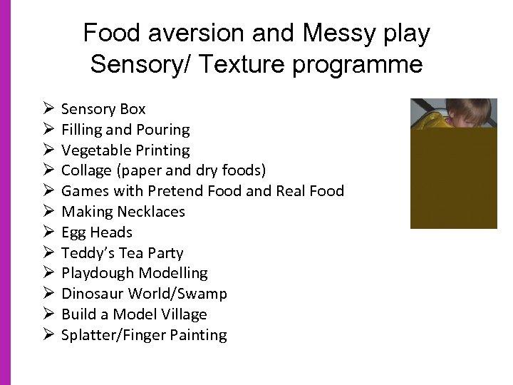 Food aversion and Messy play Sensory/ Texture programme Ø Ø Ø Sensory Box Filling