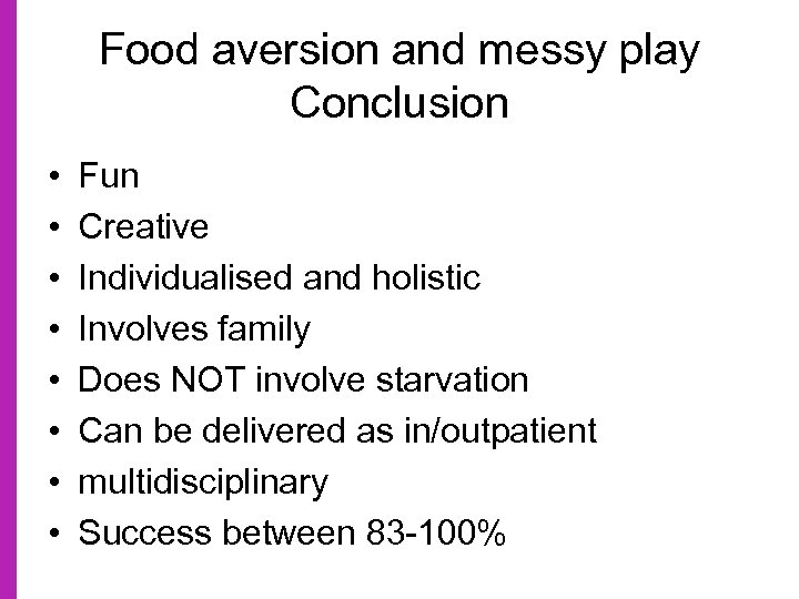 Food aversion and messy play Conclusion • • Fun Creative Individualised and holistic Involves