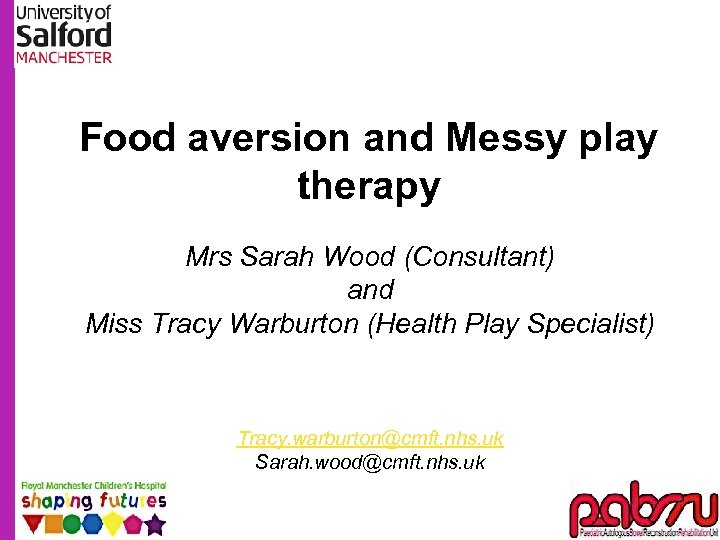 Food aversion and Messy play therapy Mrs Sarah Wood (Consultant) and Miss Tracy Warburton