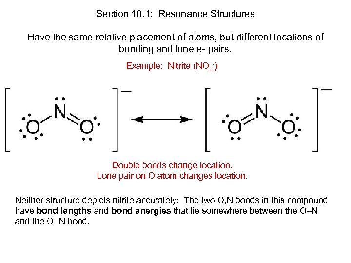 Section 10. 1: Resonance Structures Have the same relative placement of atoms, but different