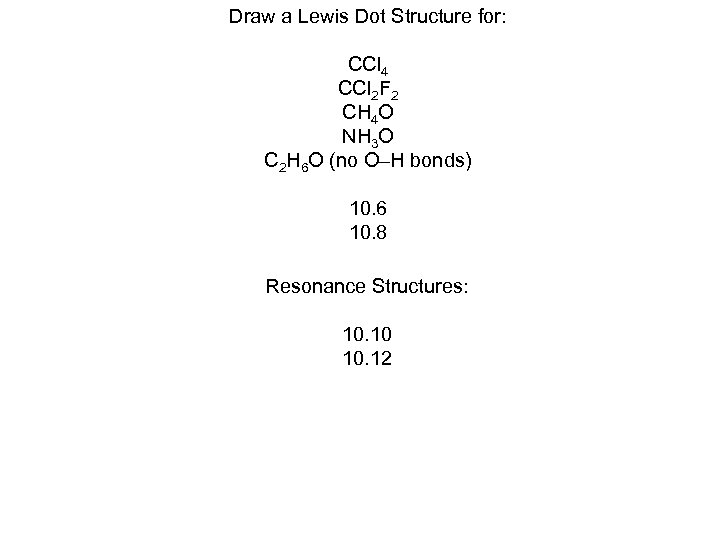 Draw a Lewis Dot Structure for: CCl 4 CCl 2 F 2 CH 4