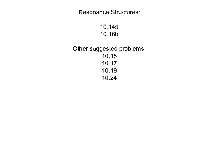 Resonance Structures: 10. 14 a 10. 16 b Other suggested problems: 10. 15 10.