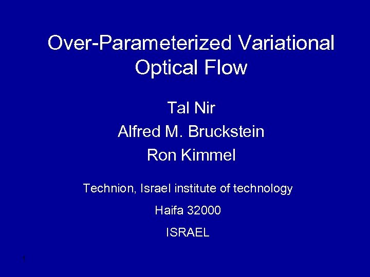 Over-Parameterized Variational Optical Flow Tal Nir Alfred M. Bruckstein Ron Kimmel Technion, Israel institute