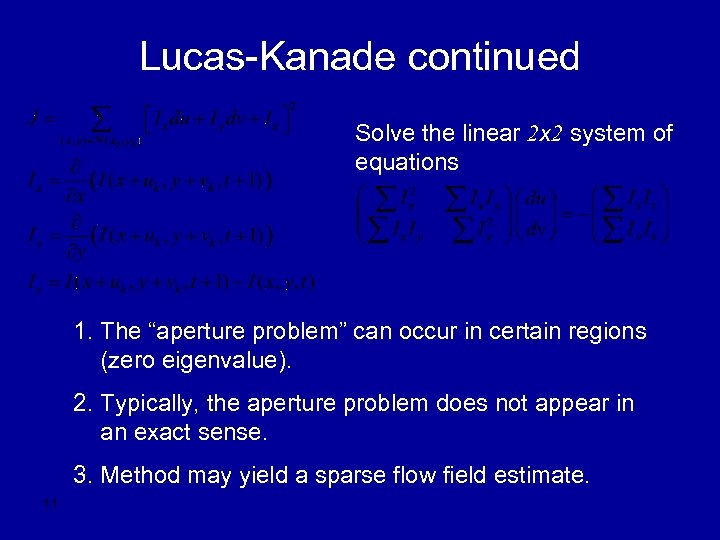 "Lucas-Kanade continued Solve the linear 2 x 2 system of equations 1. The ""aperture"