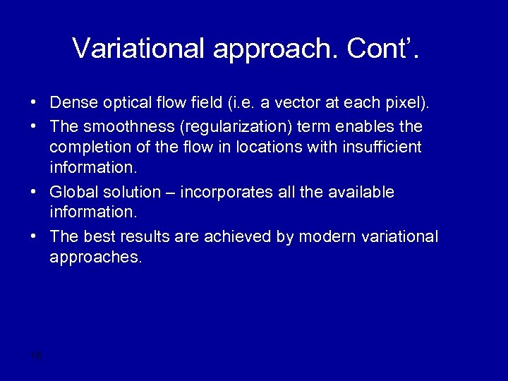 Variational approach. Cont'. • Dense optical flow field (i. e. a vector at each