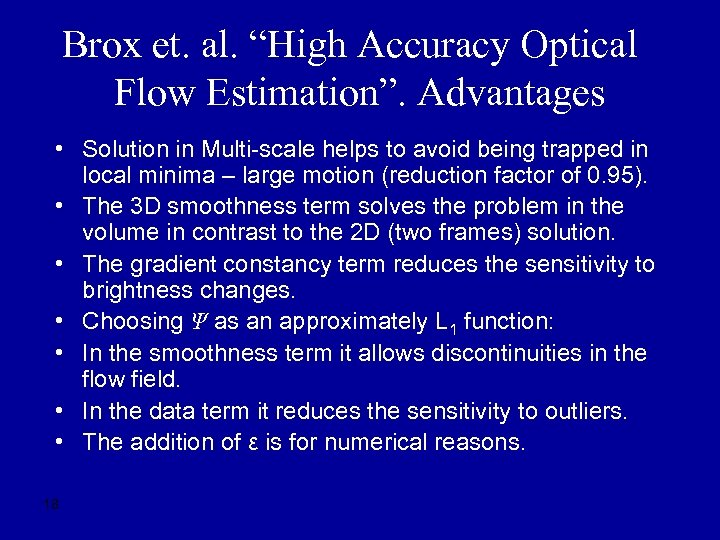 "Brox et. al. ""High Accuracy Optical Flow Estimation"". Advantages • Solution in Multi-scale helps"