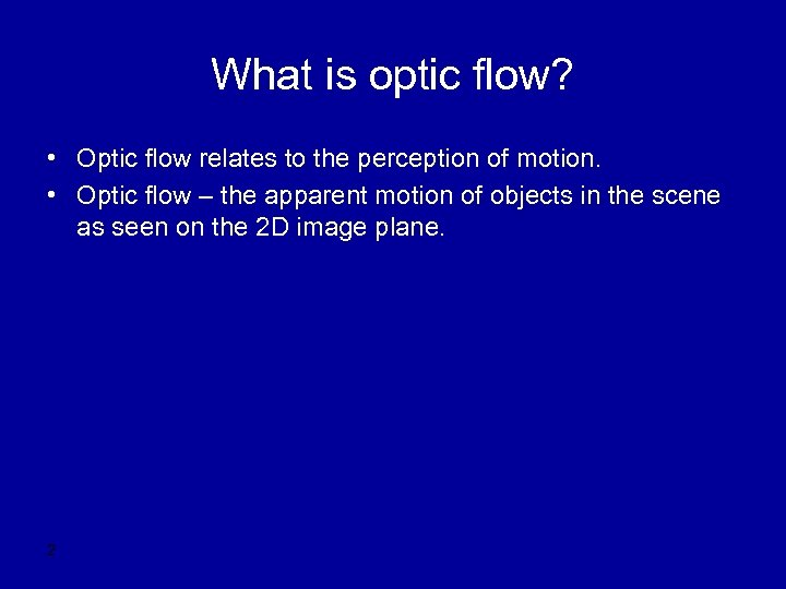 What is optic flow? • Optic flow relates to the perception of motion. •