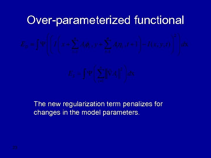 Over-parameterized functional The new regularization term penalizes for changes in the model parameters. 23