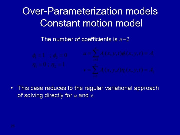 Over-Parameterization models Constant motion model The number of coefficients is n=2 • This case
