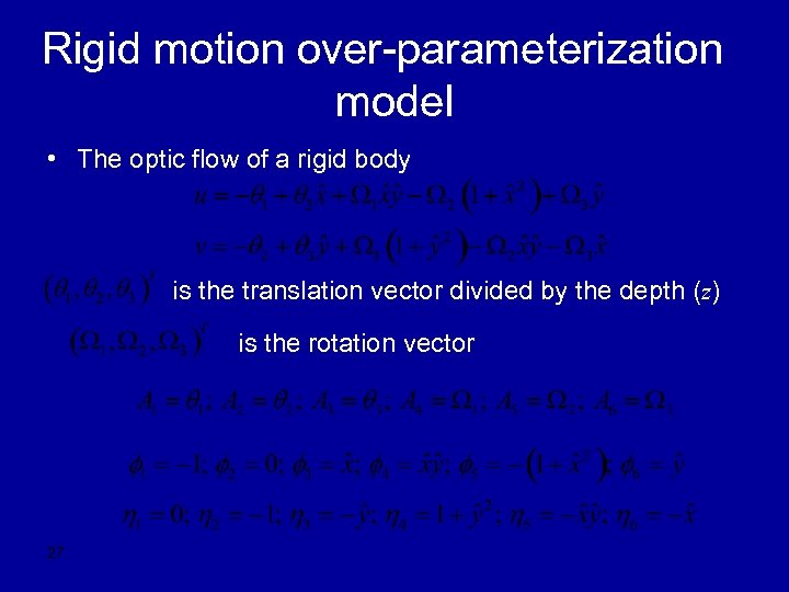 Rigid motion over-parameterization model • The optic flow of a rigid body is the