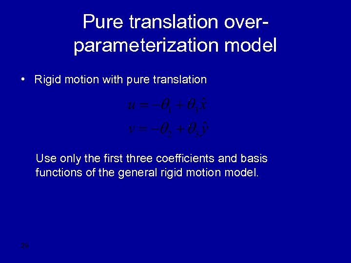 Pure translation overparameterization model • Rigid motion with pure translation Use only the first