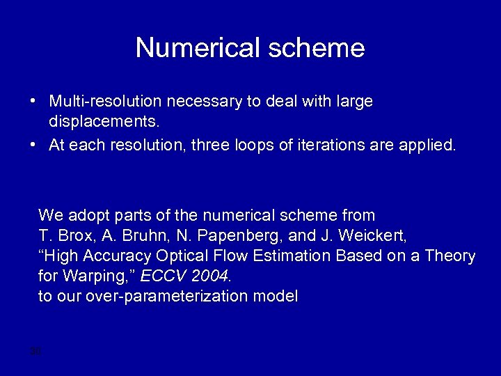 Numerical scheme • Multi-resolution necessary to deal with large displacements. • At each resolution,
