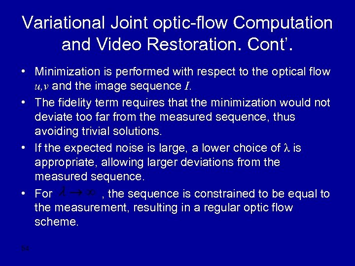 Variational Joint optic-flow Computation and Video Restoration. Cont'. • Minimization is performed with respect