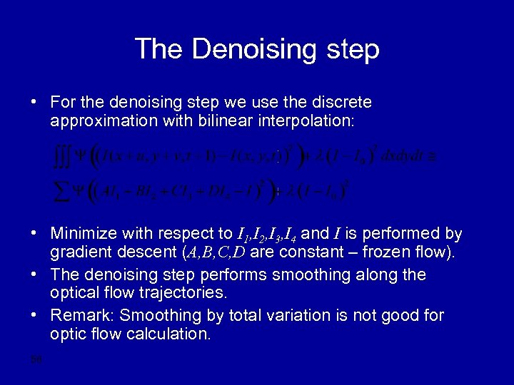 The Denoising step • For the denoising step we use the discrete approximation with