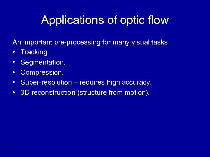 Applications of optic flow An important pre-processing for many visual tasks • Tracking. •