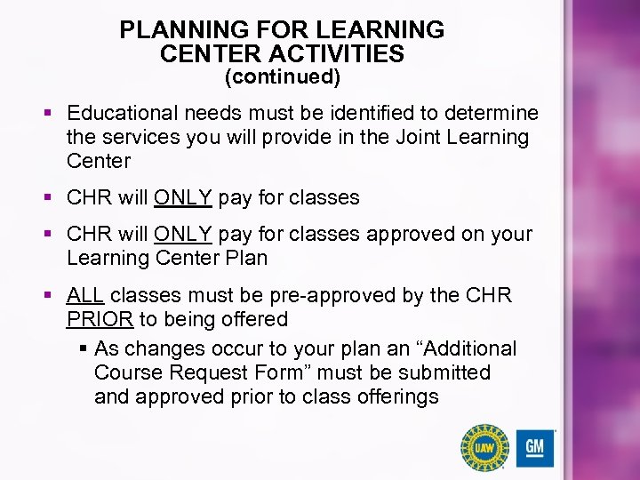 PLANNING FOR LEARNING CENTER ACTIVITIES (continued) § Educational needs must be identified to determine