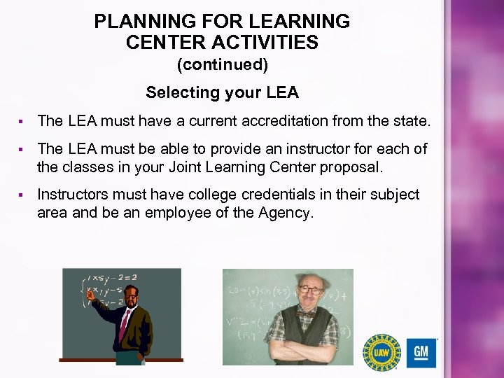 PLANNING FOR LEARNING CENTER ACTIVITIES (continued) Selecting your LEA § The LEA must have
