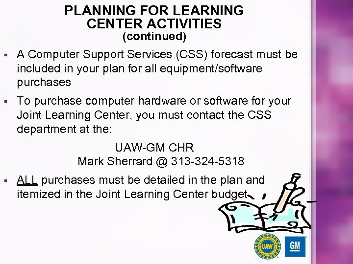 PLANNING FOR LEARNING CENTER ACTIVITIES (continued) § A Computer Support Services (CSS) forecast must