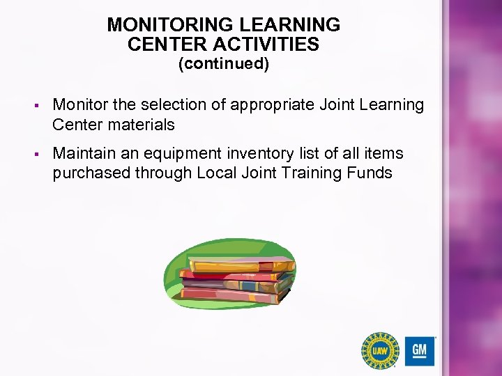 MONITORING LEARNING CENTER ACTIVITIES (continued) § Monitor the selection of appropriate Joint Learning Center