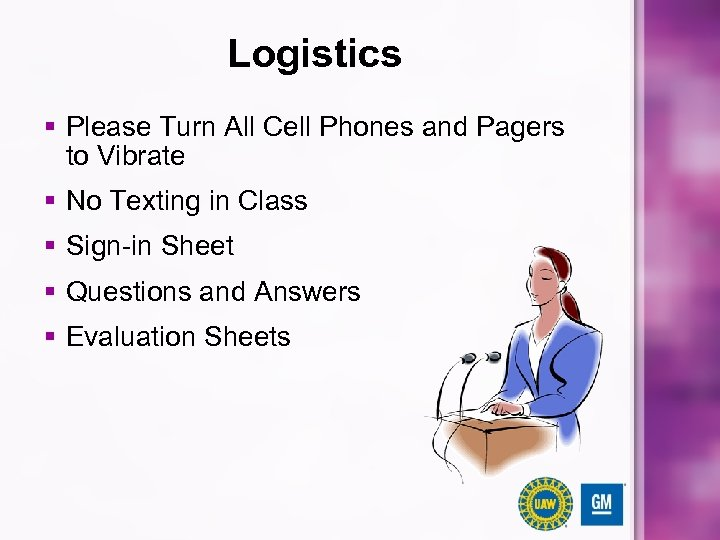Logistics § Please Turn All Cell Phones and Pagers to Vibrate § No Texting