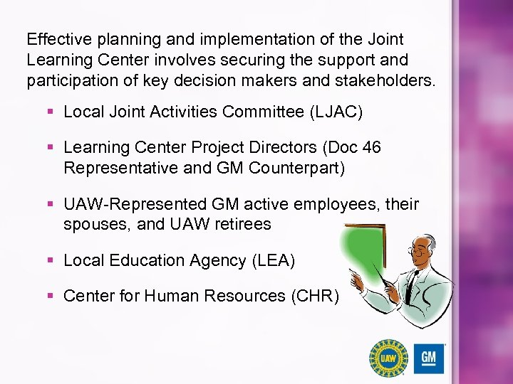 Effective planning and implementation of the Joint Learning Center involves securing the support and