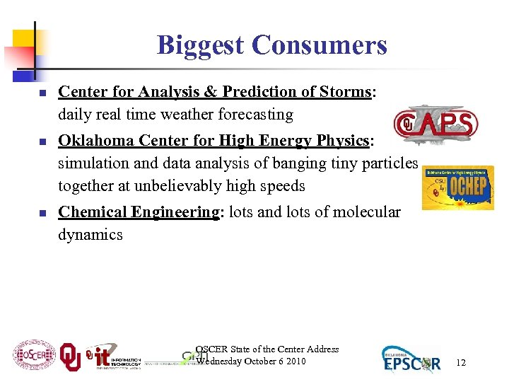 Biggest Consumers n n n Center for Analysis & Prediction of Storms: daily real