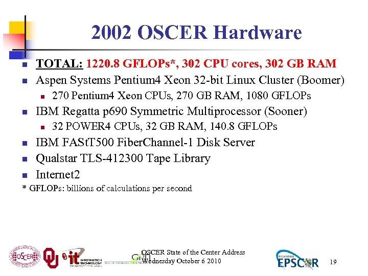 2002 OSCER Hardware n n TOTAL: 1220. 8 GFLOPs*, 302 CPU cores, 302 GB