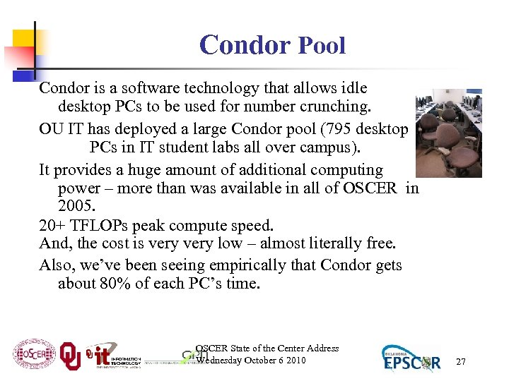 Condor Pool Condor is a software technology that allows idle desktop PCs to be