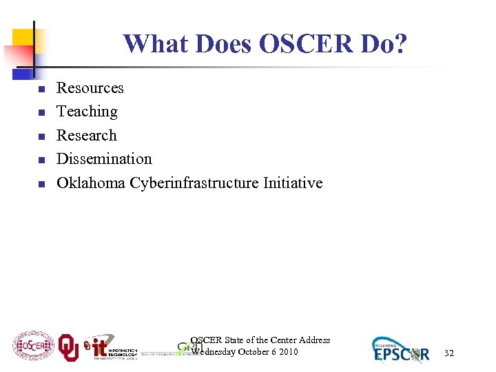 What Does OSCER Do? n n n Resources Teaching Research Dissemination Oklahoma Cyberinfrastructure Initiative