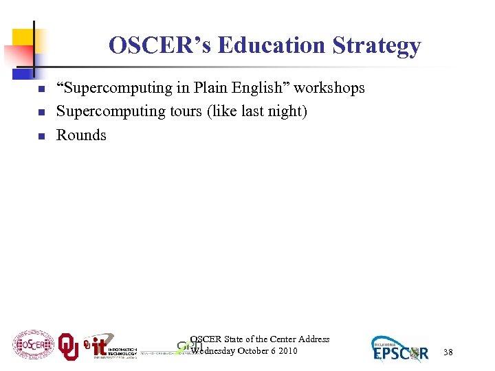 """OSCER's Education Strategy n n n """"Supercomputing in Plain English"""" workshops Supercomputing tours (like"""