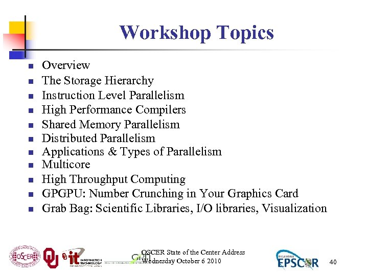 Workshop Topics n n n Overview The Storage Hierarchy Instruction Level Parallelism High Performance