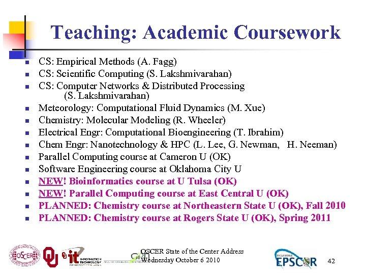 Teaching: Academic Coursework n n n n CS: Empirical Methods (A. Fagg) CS: Scientific