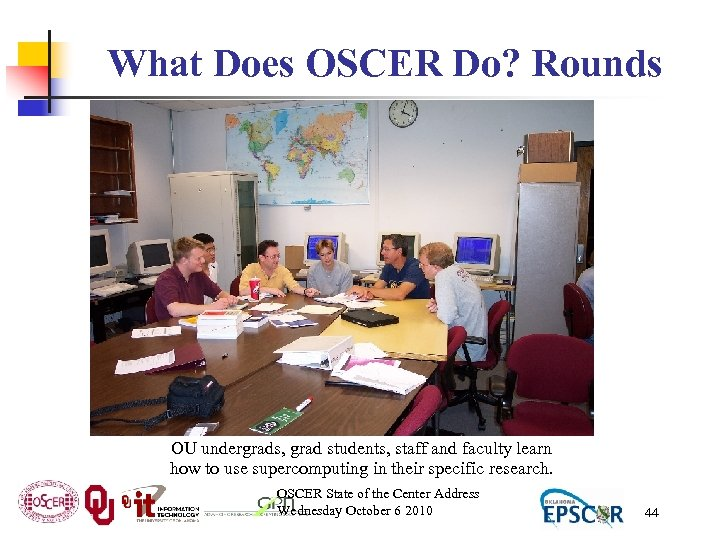 What Does OSCER Do? Rounds OU undergrads, grad students, staff and faculty learn how