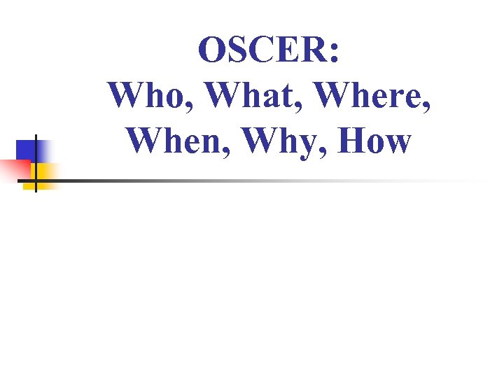 OSCER: Who, What, Where, When, Why, How